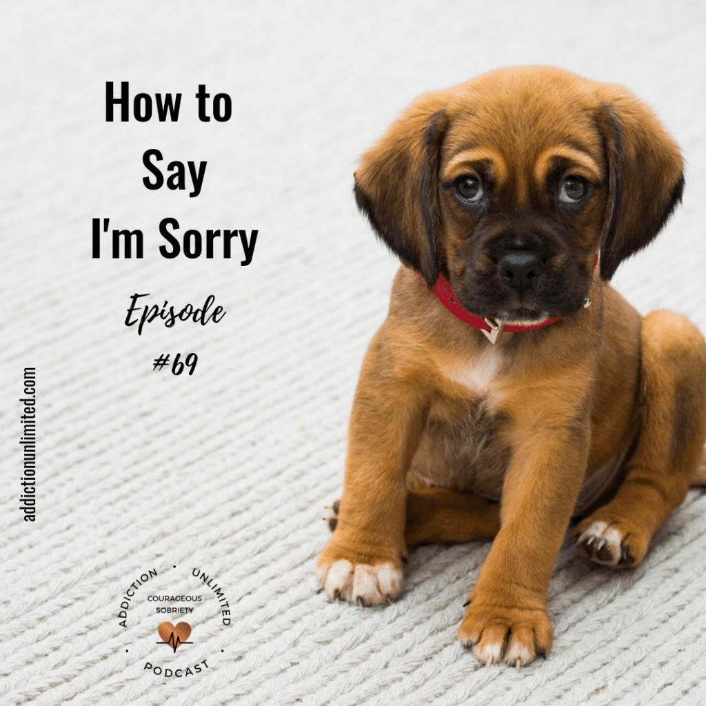 How To Say I'm Sorry/Make Amends ⋆ Addiction Unlimited Podcast